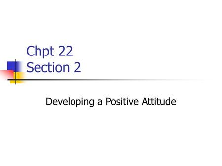 Chpt 22 Section 2 Developing a Positive Attitude.
