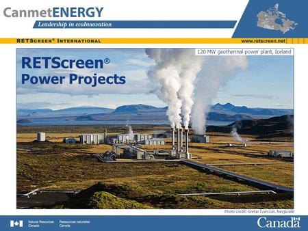 120 MW geothermal power plant, Iceland RETScreen ® Photo credit: Gretar Ívarsson, Nesjavellir Power Projects.
