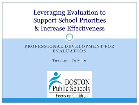 PROFESSIONAL DEVELOPMENT FOR EVALUATORS Tuesday, July 30