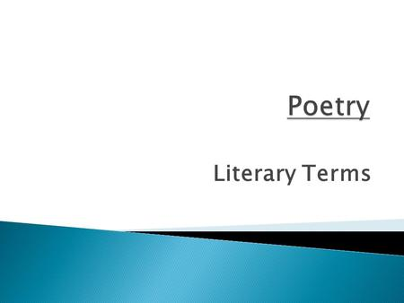 Literary Terms.  poetry: highly concise, musical, and emotionally charged language  stanza: a group of lines in a poem  speaker: the imaginary voice.
