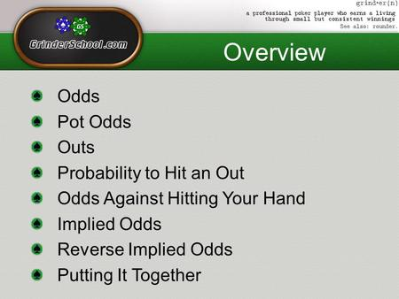 Overview Odds Pot Odds Outs Probability to Hit an Out