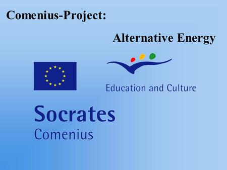 Comenius-Project: Alternative Energy General facts In general there are 3 primary sources of alternative energy: thermonuclear compilation of solar energy.