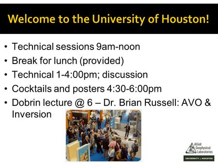 Technical sessions 9am-noon Break for lunch (provided) Technical 1-4:00pm; discussion Cocktails and posters 4:30-6:00pm Dobrin 6 – Dr. Brian.