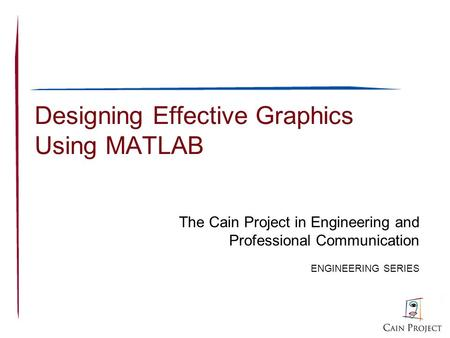Designing Effective Graphics Using MATLAB The Cain Project in Engineering and Professional Communication ENGINEERING SERIES.