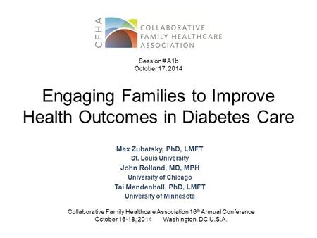 Engaging Families to Improve Health Outcomes in Diabetes Care Max Zubatsky, PhD, LMFT St. Louis University John Rolland, MD, MPH University of Chicago.