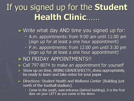 If you signed up for the Student Health Clinic…… ► Write what day AND time you signed up for:  A.m. appointments: from 9:00 am until 11:00 am (sign up.