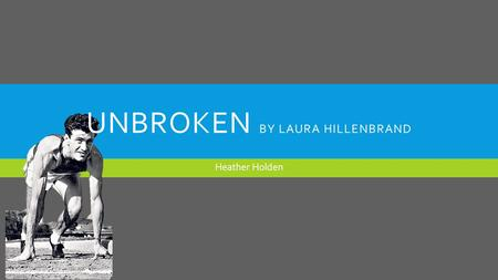 UNBROKEN BY LAURA HILLENBRAND Heather Holden. HTTPS://WWW.YOUTUBE.COM/WATCH?V=YML_LEB6SL8.