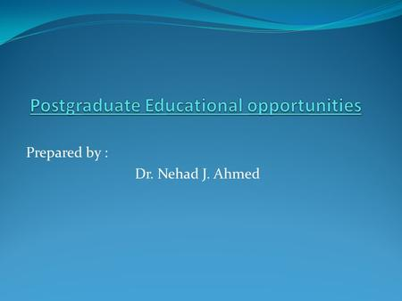 Prepared by : Dr. Nehad J. Ahmed. Postgraduate Educational opportunities While the end of pharmacy school may seem a lifetime away, now is the time to.