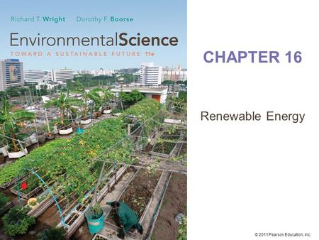 © 2011 Pearson Education, Inc. CHAPTER 16 Renewable <strong>Energy</strong>.