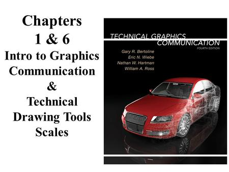 Chapters 1 & 6 Intro to Graphics Communication & Technical Drawing Tools Scales.