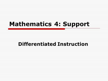 Mathematics 4: Support Differentiated Instruction.