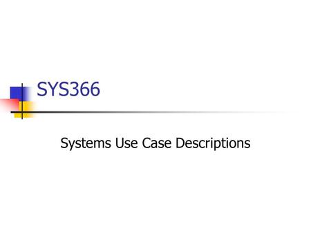 SYS366 Systems Use Case Descriptions. SYS3662 Contents Review Systems Use Case Descriptions Systems Use Case Authoring.