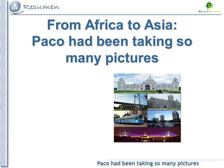 Paco had been taking so many pictures From Africa to Asia: Paco had been taking so many pictures.