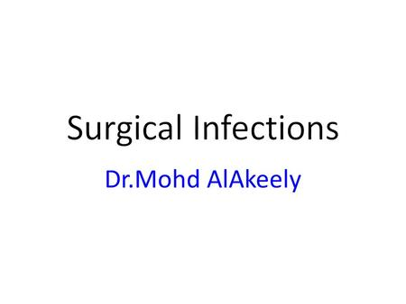 Dr.Mohd AlAkeely. * Defined as an infection which requires surgical Treatment or as a complication of surgical treatment. Hospital aquired infection might.