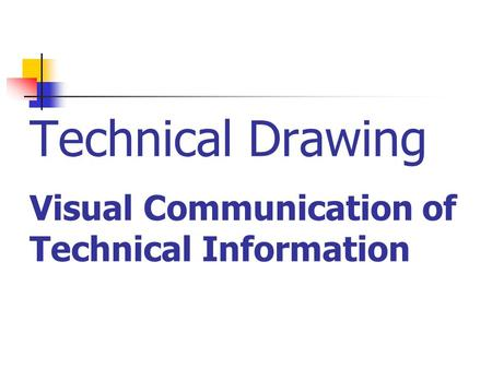 Technical Drawing Visual Communication of Technical Information.