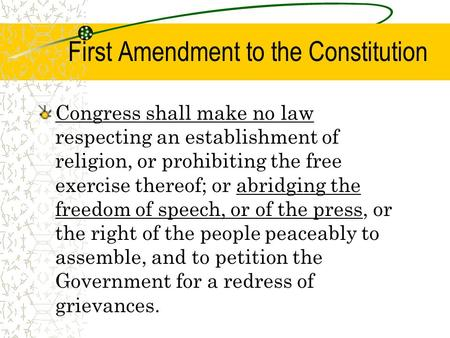 First Amendment to the Constitution Congress shall make no law respecting an establishment of religion, or prohibiting the free exercise thereof; or abridging.