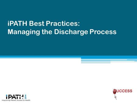 IPATH Best Practices: Managing the Discharge Process.