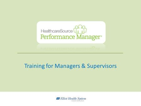 Training for Managers & Supervisors. By the end of this training, managers will be able to: Log in to the Performance Management system Navigate the menus.