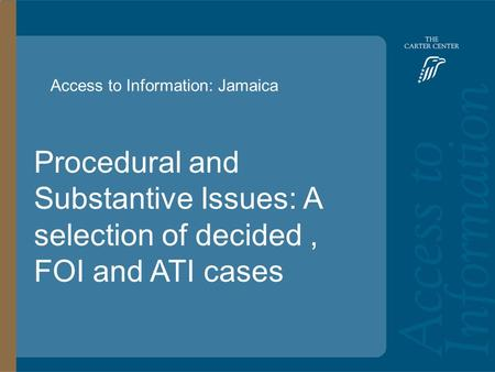 Access to Information:Jamaica Access to Information: Access to Information: Jamaica Procedural <strong>and</strong> Substantive Issues: A selection <strong>of</strong> decided, FOI <strong>and</strong>.