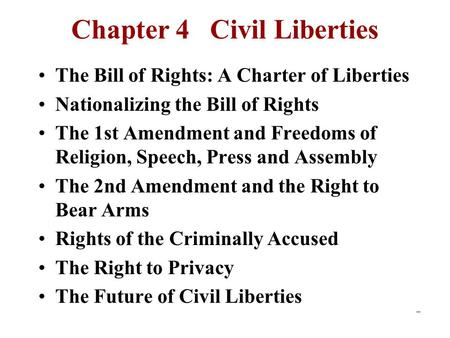 Chapter 4 Civil Liberties The Bill of Rights: A Charter of Liberties Nationalizing the Bill of Rights The 1st Amendment and Freedoms of Religion, Speech,
