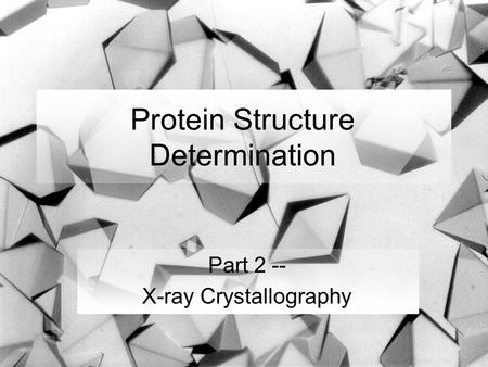 Protein Structure Determination Part 2 -- X-ray Crystallography.