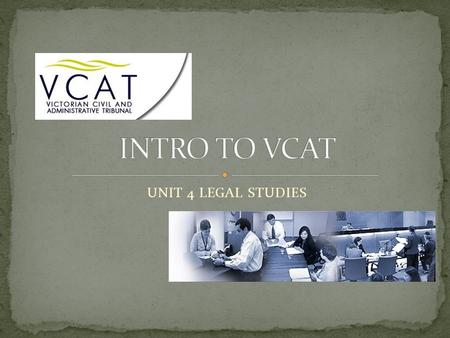 UNIT 4 LEGAL STUDIES. VCAT was created on 1 July 1998 and amalgamated 15 boards and tribunals to offer a one stop shop dealing with a range of disputes,