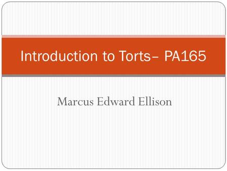 Marcus Edward Ellison Introduction to Torts– PA165.