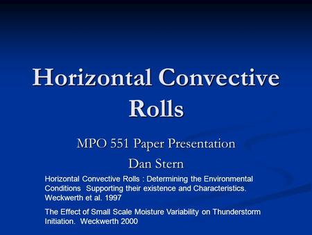 Horizontal Convective Rolls MPO 551 Paper Presentation Dan Stern Horizontal Convective Rolls : Determining the Environmental Conditions Supporting their.
