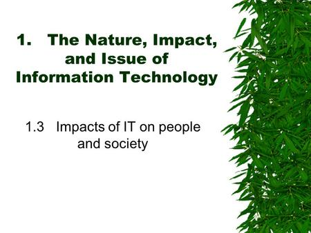 1.The Nature, Impact, and Issue of Information Technology 1.3Impacts of IT on people and society.