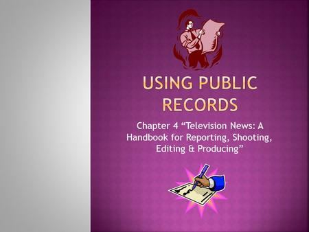 "Chapter 4 ""Television News: A Handbook for Reporting, Shooting, Editing & Producing"""