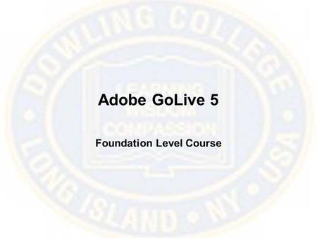 Adobe GoLive 5 Foundation Level Course. GoLive 5 Overview.