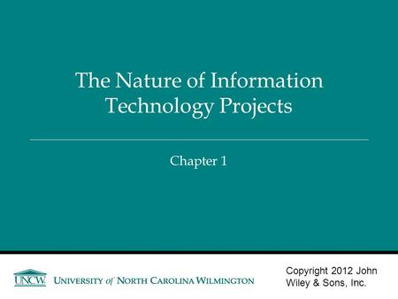 Chapter 1 The Nature of Information Technology Projects Copyright 2012 John Wiley & Sons, Inc. 1-1.