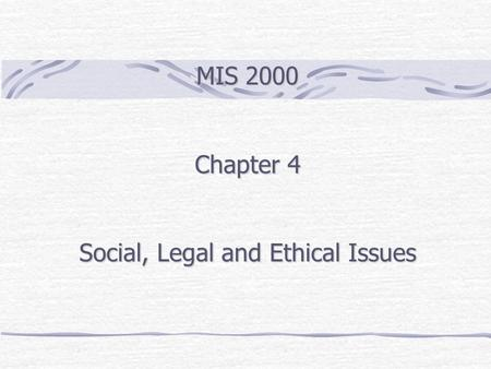 MIS 2000 Chapter 4 Social, Legal and Ethical Issues.