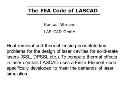 The FEA Code of LASCAD Heat removal and thermal lensing constitute key problems for the design of laser cavities for solid-state lasers (SSL, DPSSL etc.).