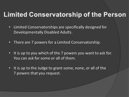 Limited Conservatorships are specifically designed for Developmentally Disabled Adults. Limited Conservatorships are specifically designed for Developmentally.
