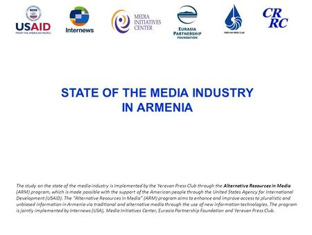STATE OF THE <strong>MEDIA</strong> INDUSTRY IN ARMENIA The study on the state of the <strong>media</strong> industry is implemented by the Yerevan Press Club through the Alternative Resources.