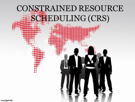CONSTRAINED RESOURCE SCHEDULING (CRS ). Major Resource Constraints:  Failure of a supplier to produce  Failure of a supplier to deliver the assignment.