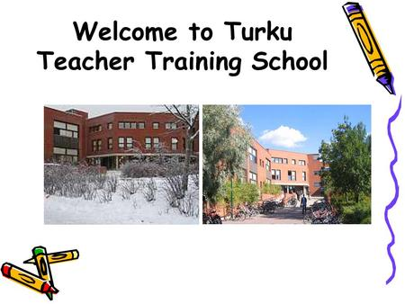 Welcome to Turku Teacher Training School. WELCOME TO TURUN NORMAALIKOULU Teacher Training School in Turku  The school of the Faculty of Education, University.