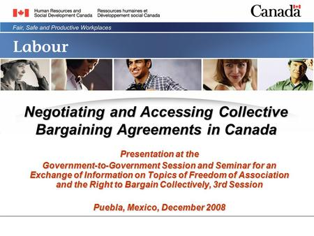 Negotiating and Accessing Collective Bargaining Agreements in Canada Presentation at the Government-to-Government Session and Seminar for an Exchange of.