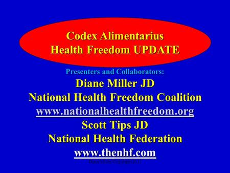Codex Alimentarius Health Freedom UPDATE Presenters and Collaborators: Diane Miller JD National Health Freedom Coalition www.nationalhealthfreedom.org.