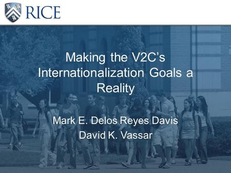 Making the V2C's Internationalization Goals a Reality Mark E. Delos Reyes Davis David K. Vassar.