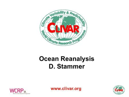 Www.clivar.org Ocean Reanalysis D. Stammer. Continued development of ocean synthesis products and reanalysis; some now are truly global, including sea.