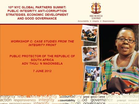 1 10 th NYC GLOBAL PARTNERS SUMMIT: PUBLIC INTEGRITY: ANTI-CORRUPTION STRATEGIES, ECONOMIC DEVELOPMENT AND GOOD GOVERNANCE WORKSHOP C: CASE STUDIES FROM.