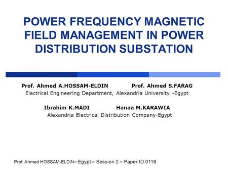 POWER FREQUENCY MAGNETIC FIELD MANAGEMENT IN POWER DISTRIBUTION SUBSTATION Prof. Ahmed A.HOSSAM-ELDIN Prof. Ahmed S.FARAG Electrical Engineering Department,