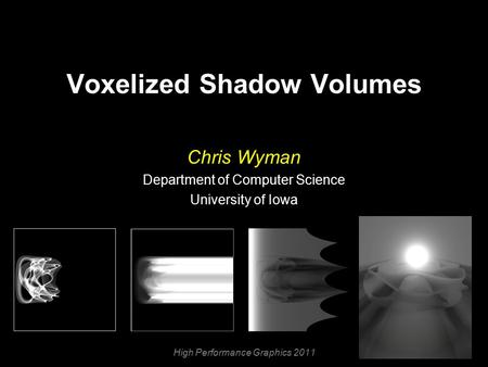 Voxelized Shadow Volumes Chris Wyman Department of Computer Science University of Iowa High Performance Graphics 2011.