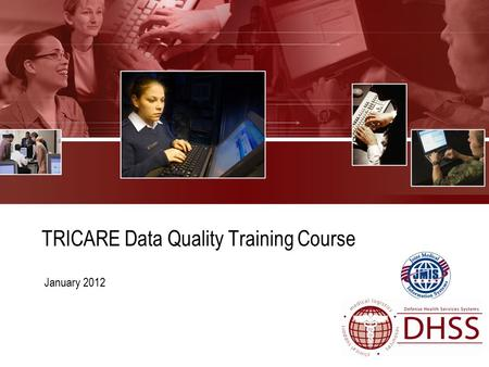 TRICARE Data Quality Training Course January 2012.