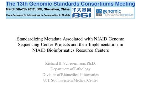 Standardizing Metadata Associated with NIAID Genome Sequencing Center Projects and their Implementation in NIAID Bioinformatics Resource Centers Richard.
