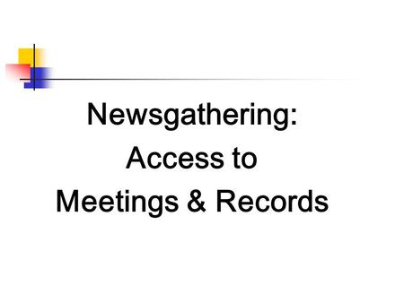 Newsgathering: Access to Meetings & Records. Access and the First Amendment How has the U.S. Supreme Court responded to claims that the First Amendment.