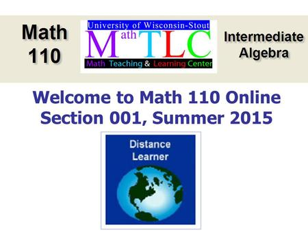 Welcome to Math 110 Online Section 001, Summer 2015.