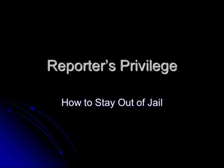 Reporter's Privilege How to Stay Out of Jail. What Are My Obligations? To your source To your source A promise to a source is an enforceable contract.